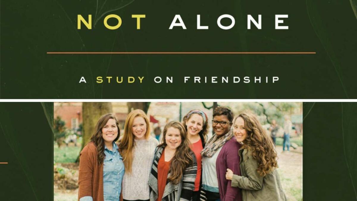 Women's Study - Not Alone - A Study on Friendship